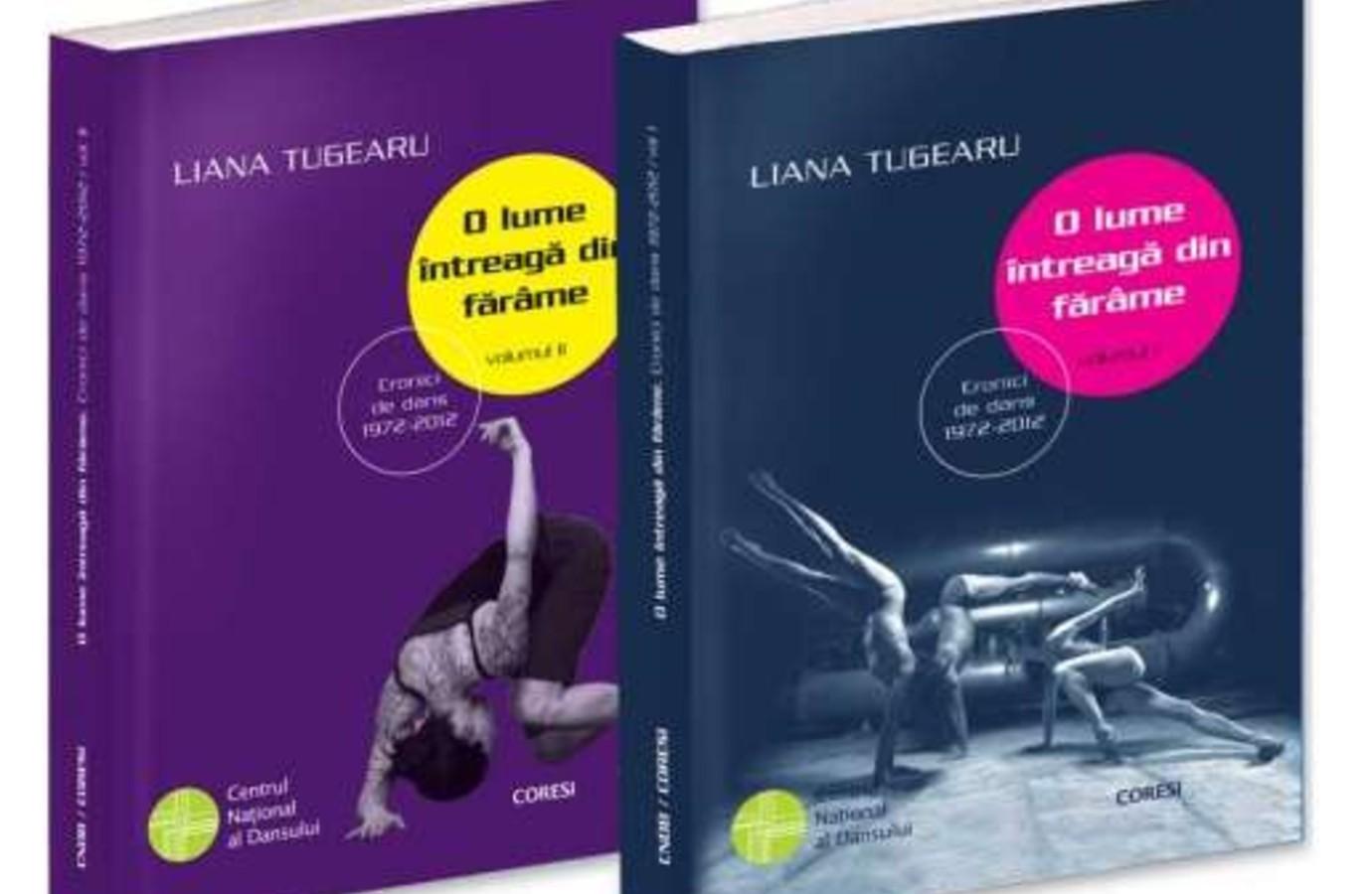 O lume întreagă din fărâme – cronici de dans 1972-2012, de Liana Tugearu