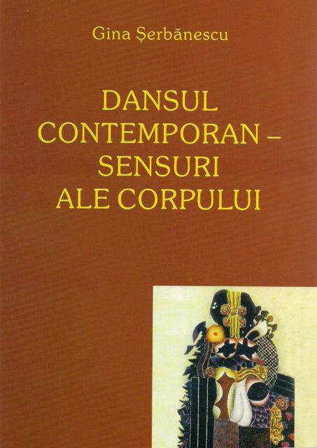 Titlu: Dansul Contemporan - Sensuri ale Corpului<br /> <br /> Autor: Gina Șerbănescu<br /> Volum finanțat de CNDB prin Concurs de proiecte, 2007<br /> Anul apariției: 2007<br /> Număr de pagini: 204